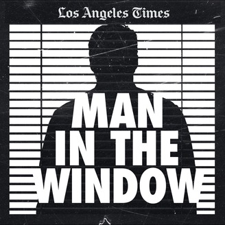 The Man in the Window LA Times Podcast